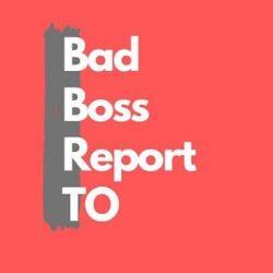 Bad Boss Report Toronto